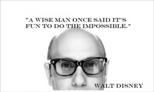 wise man once said it's fun to do the impossible.