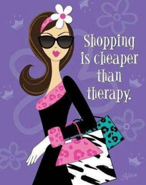 Shopping is cheaper than therapy quote