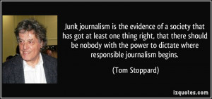 ... power to dictate where responsible journalism begins. - Tom Stoppard