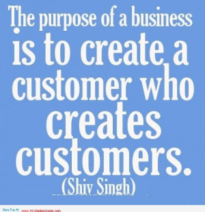 ... of a business is to create a customer – Quotes about small Business