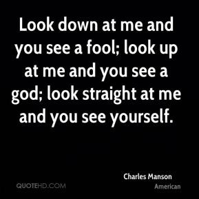 manson quote look down at me and you see a fool look up at me jpg