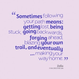 Quotes Picture: sometimes following your path means: getting lost ...