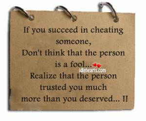 If you succeed in cheating someone, Don't think that the person is a ...