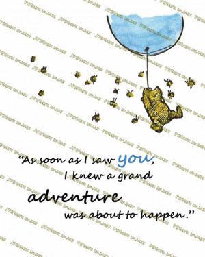 Winnie-the-Pooh quotes, As soon as I saw you I knew a grand adventure ...