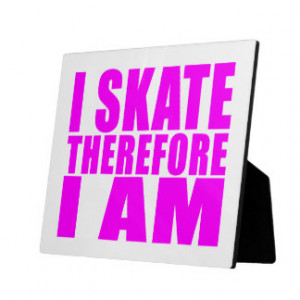 Funny Girl Skaters Quotes : I Skate Therefore I am Plaques
