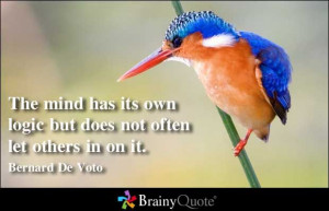 ... its own logic but does not often let others in on it bernard de voto