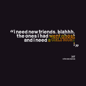 Quotes Picture: i need new friends blahhh the ones i had went ghost ...