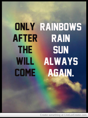Only Rainbows After Rain The Sun Will Always Come Again