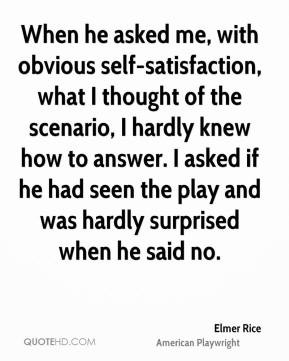 Elmer Rice - When he asked me, with obvious self-satisfaction, what I ...