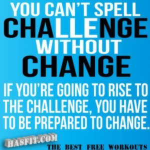 Be open to change. Challenge yourself!