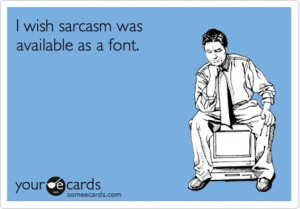 ... just go ahead and admit it we re sarcastic we re very sarcastic we