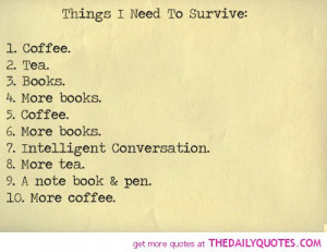 Survival Quotes And Sayings Things-i-need-to-survive-life- ...