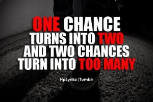 One chance turns into two and two chances turn into too many.