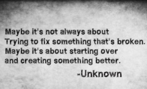 Maybe it's not always about trying to fix something broken. Maybe it's ...