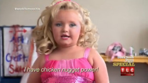 ... chicken nugget power will get us through this bad news, Honey Boo Boo