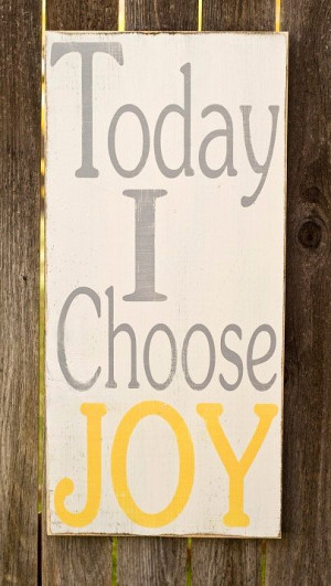 Today I Choose JOY: Choo Joy, Quotes For Wood Signs, Mondays Mornings ...