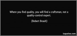 ... find quality, you will find a craftsman, not a quality-control expert