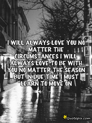... with you no matter the season but in due time i must learn to move on
