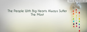 The People With Big Hearts Always Suffer Profile Facebook Covers