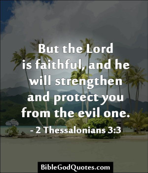... strengthen and protect you from the evil one. - 2 Thessalonians 3:3
