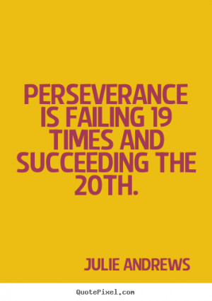 Motivational quote - Perseverance is failing 19 times and succeeding ...