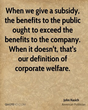 John Kasich - When we give a subsidy, the benefits to the public ought ...
