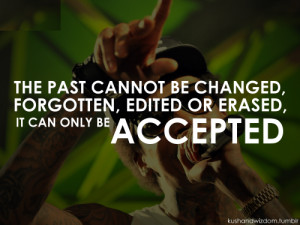 The past cannot be changed, forgotten, edited or erased, it can only ...