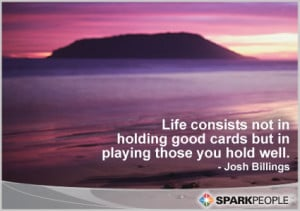 ... Good Cards but In Playing those You Hold Well ~ Inspirational Quote