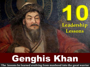 10 Leadership Lessons From Genghis Khan