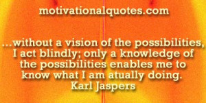 ... enables me to know what I am atually doing. -Karl Jaspers