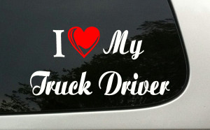 Love My Truck Driver Quotes Vinyl window decal - i love my