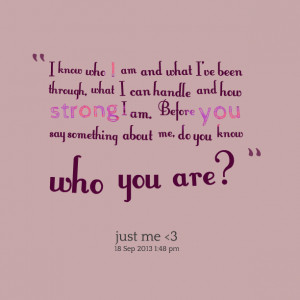 ... am before you say something about me, do you know who you are