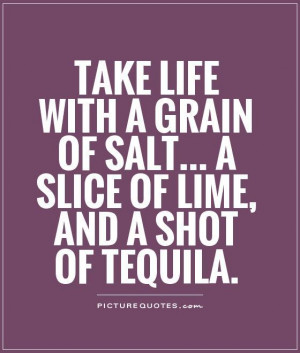 Quotes Drinking Quotes Enjoy Life Quotes Partying Quotes Tequila