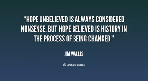 Hope unbelieved is always considered nonsense. But hope believed is ...