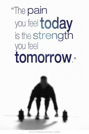... pain you feel today is the strength you feel tomorrow Picture Quote #1