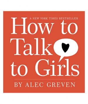quotes about girls and boys. How to talk to Girls by Alec