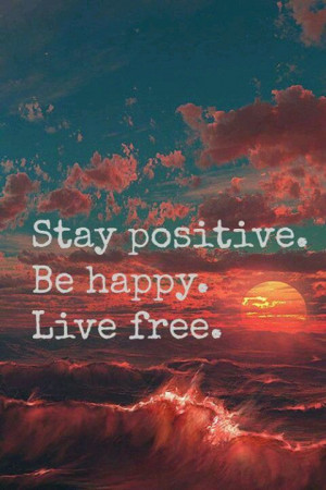Quote Stay Positive Be happy Live Free