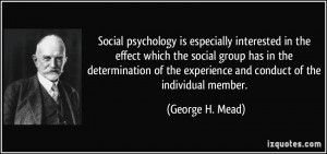 ... the experience and conduct of the individual member. - George H. Mead