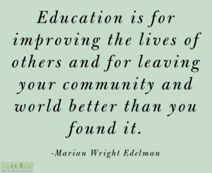 Education is for improving the lives of others and for leaving your ...