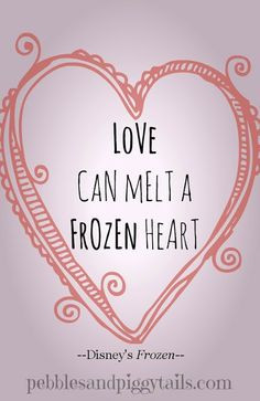 Disney's Frozen quote: Love can melt a frozen heart. More