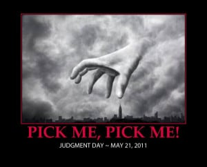 JUDGMENT DAY MAY 21, 2011, FUNNY PICTURE IMAGE PICK ME