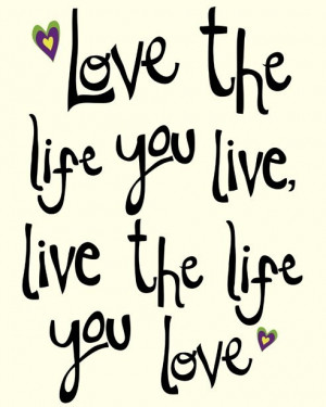 Love The Life You Live - 8x10
