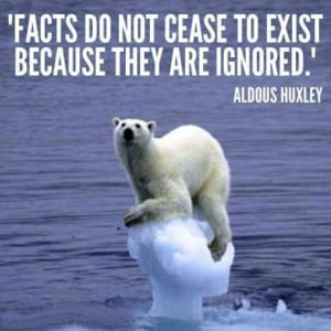 Facts do not cease to exist because they are ignored.