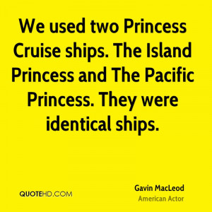 We used two Princess Cruise ships. The Island Princess and The Pacific ...