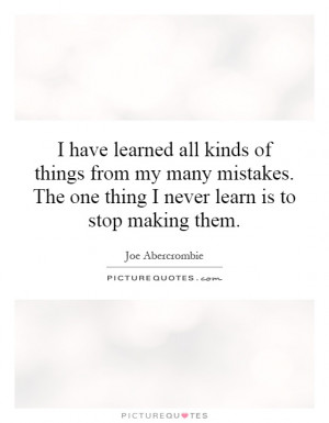have learned all kinds of things from my many mistakes. The one thing ...