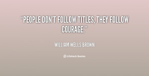 quote-William-Wells-Brown-people-dont-follow-titles-they-follow ...