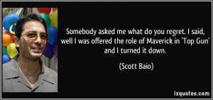... the role of Maverick in 'Top Gun' and I turned it down. - Scott Baio