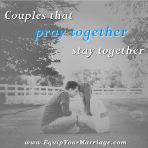 Couples that pray together, stay together.