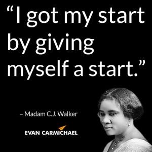 "... got my start by giving myself a start."" – Madam CJ Walker #Believe"