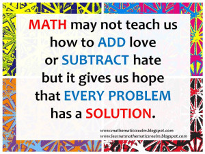 one of the best quotes about mathematics. It tries to integrate math ...